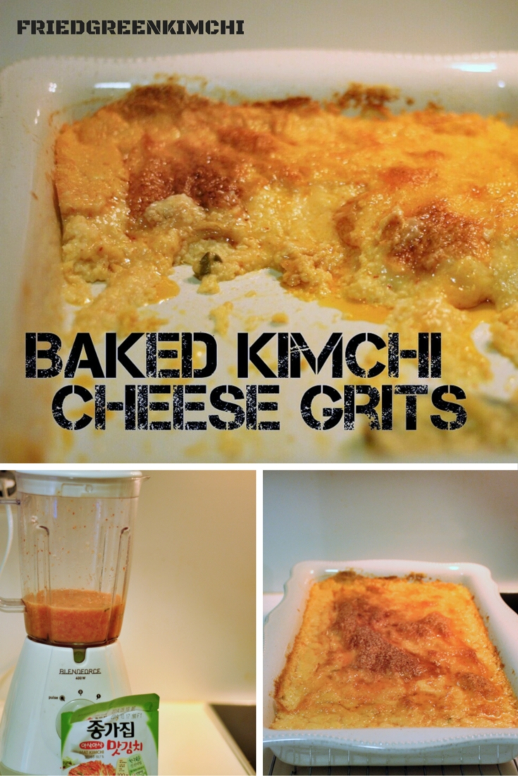 Baked Kimchi Cheese Grits - Fried Green Kimchi